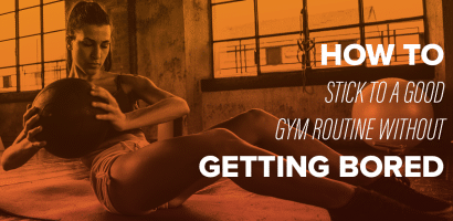 HOW TO STICK TO A GOOD GYM ROUTINE WITHOUT GETTING BORED