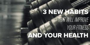 3 new habits for better fitness
